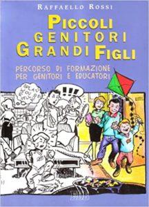 Piccoli genitori grandi figli - Raffaello Rossi