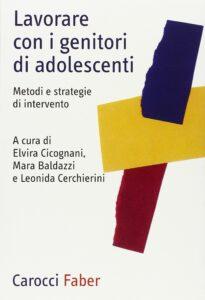 Lavorare con i genitori di adolescenti - Cicognani, Baldazzi, Cerchierini